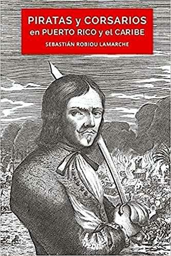 Piratas y Corsarios en Puerto Rico y el Caribe-Libro