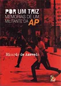 Por um Triz Memorias de um Militante da AP, de Ricardo de Azevedo