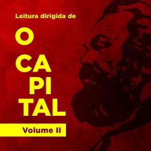 Leitura dirigida de O Capital – Volume II. Prof. Valter Pomar