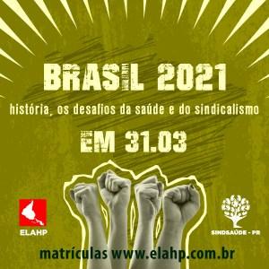 Brasil 2021: história, os desafios da saúde e do sindicalismo