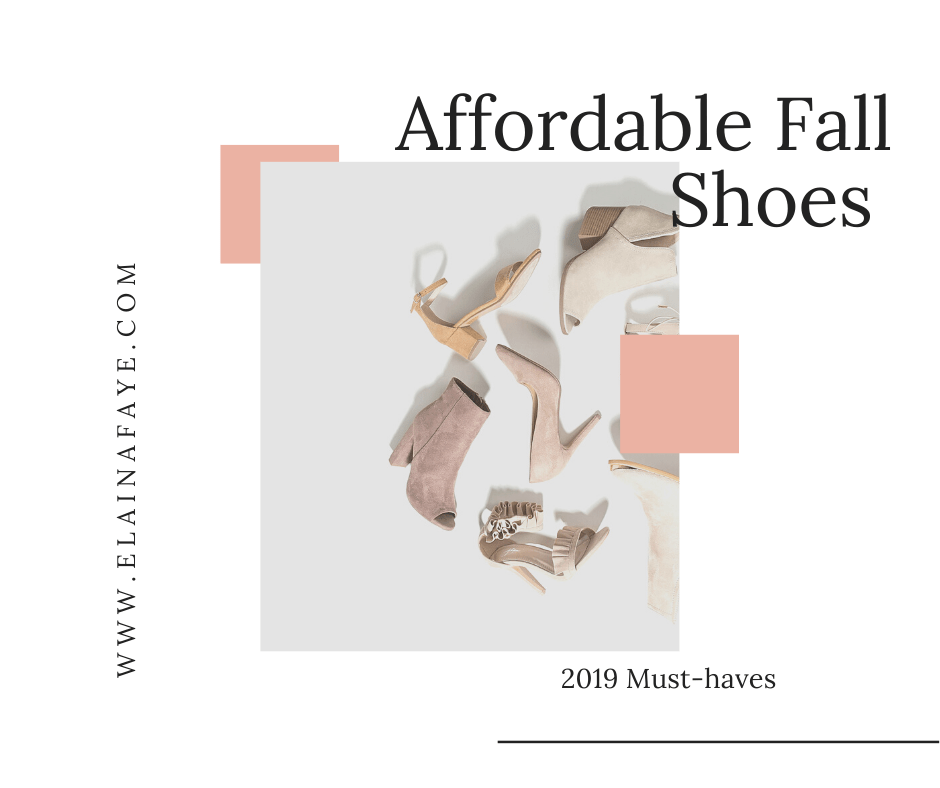 A must-have list of affordable shoes for Fall 2019.