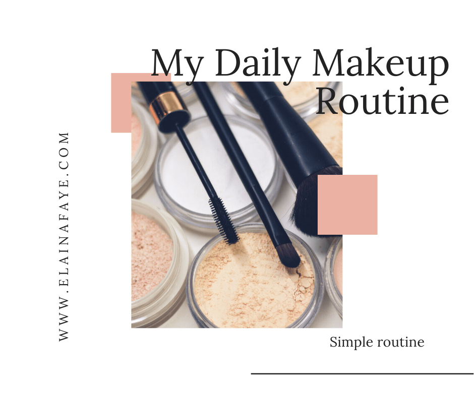 My Daily makeup routine. Makeup that is easy to apply and take 10 minutes a day.