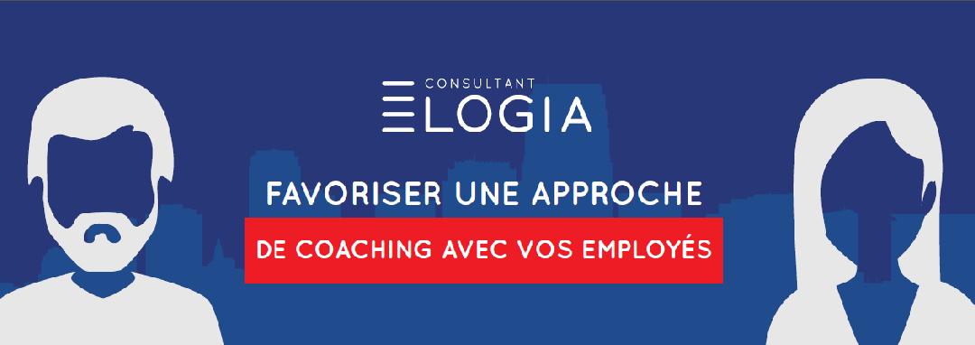 Favoriser une approche de coaching avec vos employés.