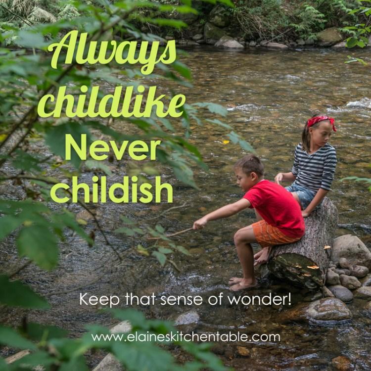Always childlike, never childish