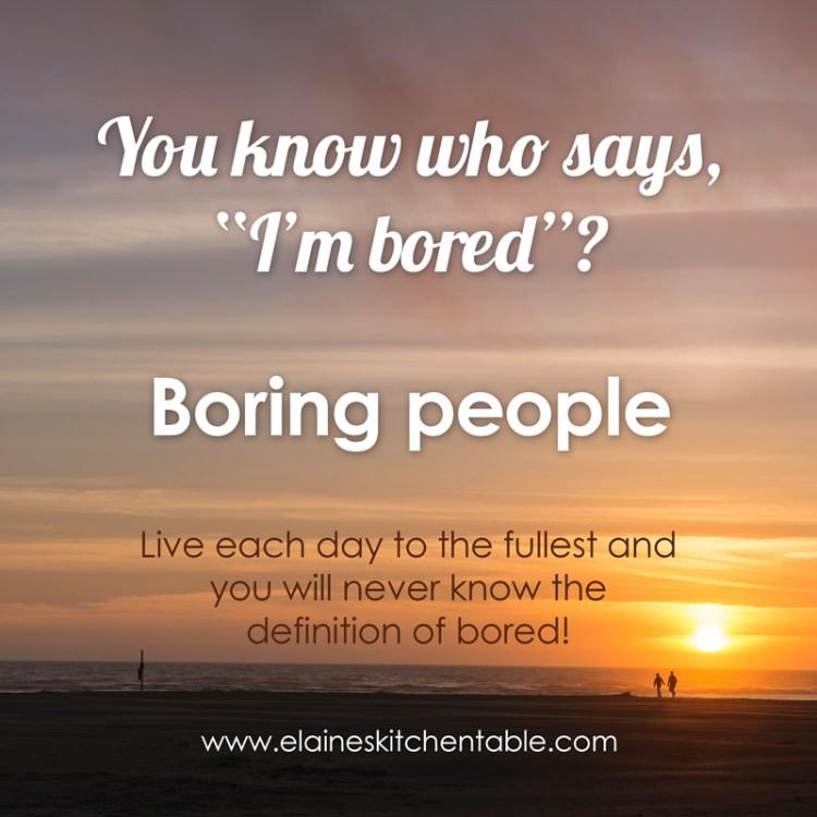 You ain't boring!