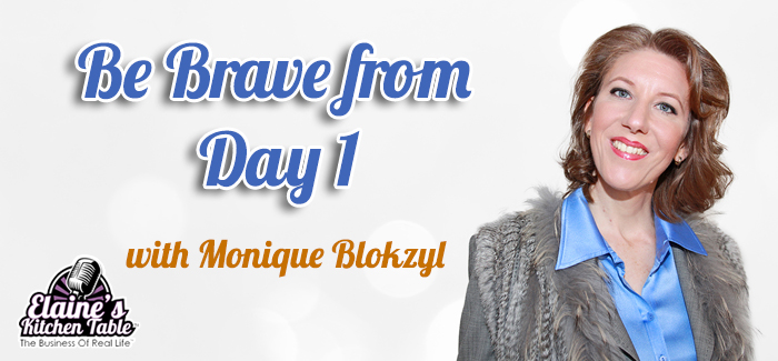 Episode 083 – Be Brave From Day 1, with Monique Blokzyl