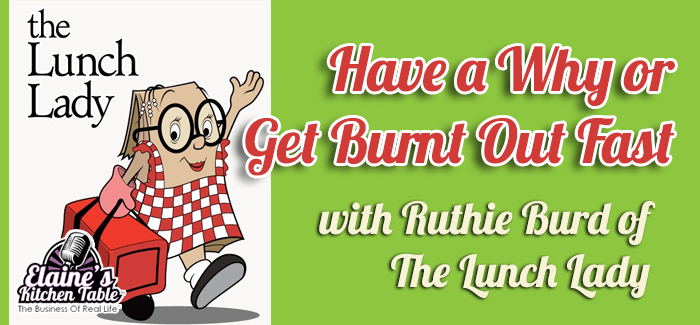 Episode 081 – Have a Why or Get Burnt Out Fast – with Ruthie Burd of The Lunch Lady
