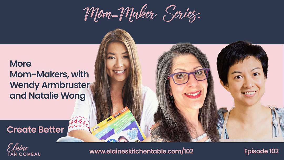 102 – More Mom-Makers, with Wendy Armbruster and Natalie Wong