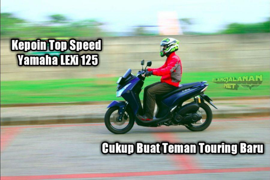 Jajal Top Speed Yamaha LEXi 125, Cukup Buat Teman Touring Baru Nih