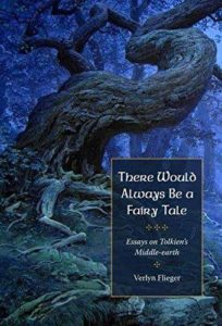 'There Would Always Be a Fairy-Tale. Essays on Tolkien's Middle-earth', de Verlyn Flieger