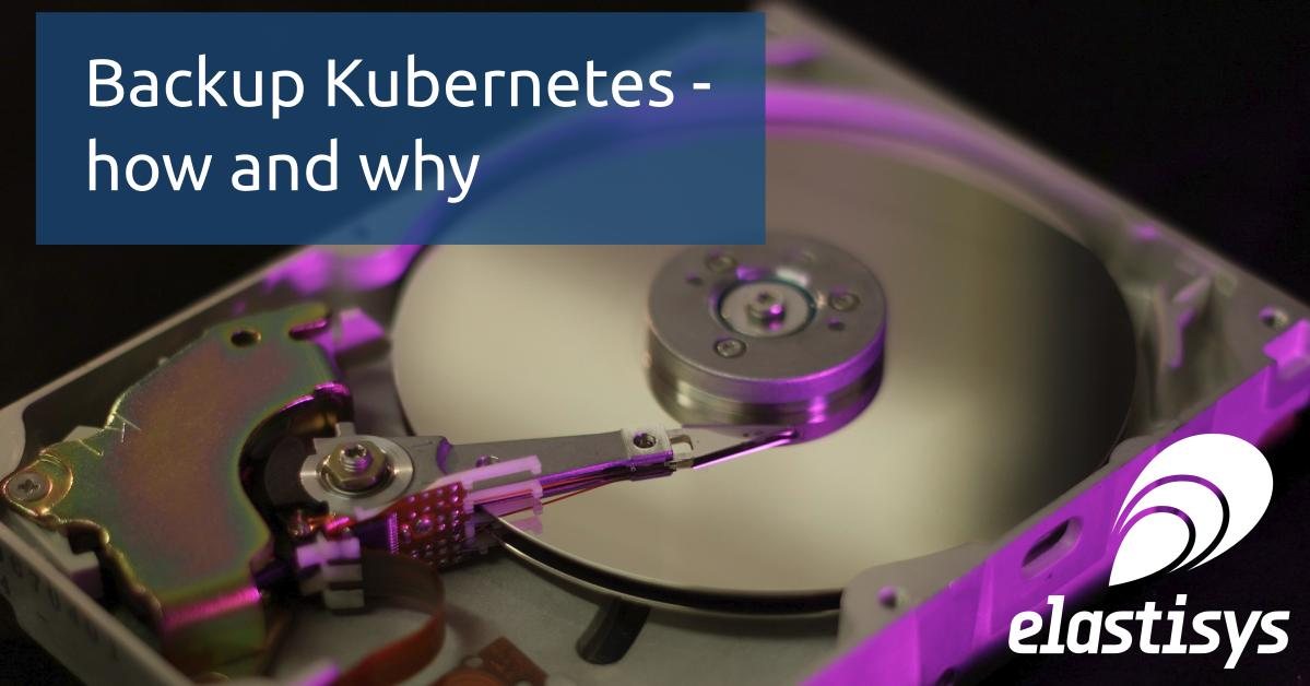 Backup Kubernetes – how and why (updated for 2020)