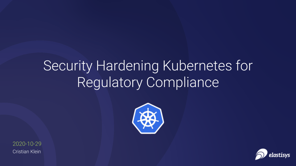 Security Hardening Kubernetes for Regulatory Compliance