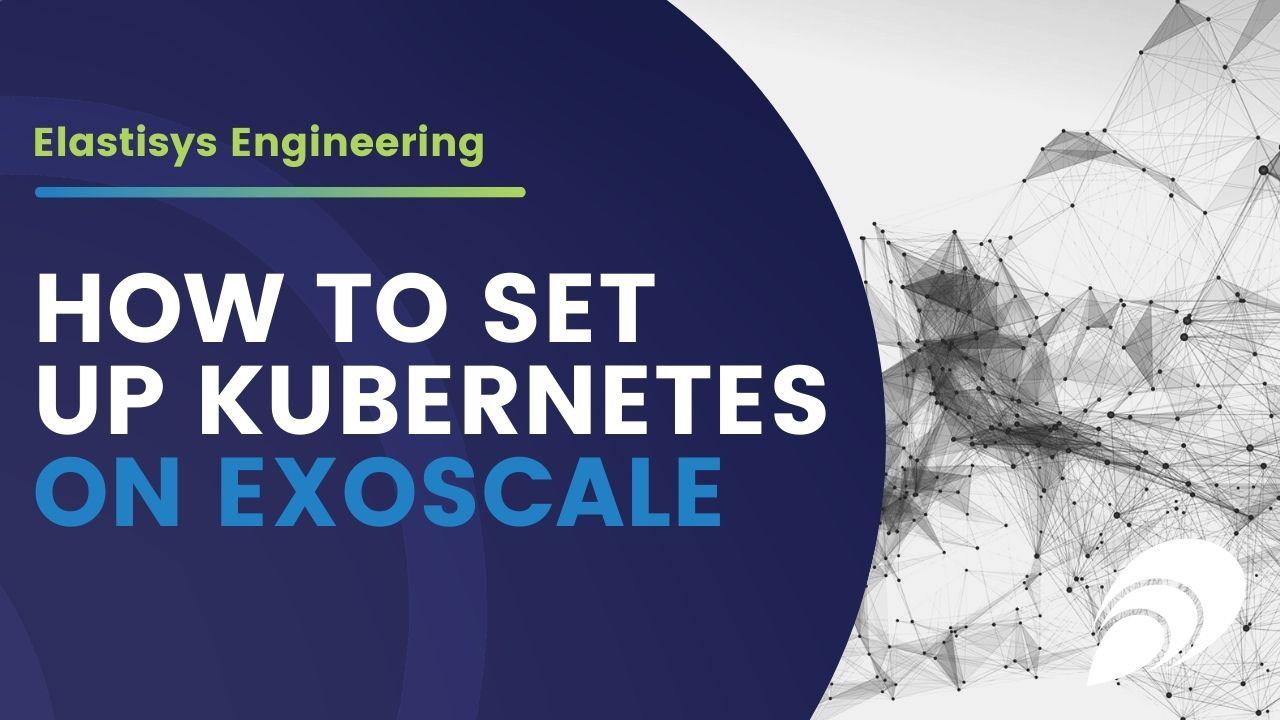 Elastisys Engineering: How to set up Kubernetes on Exoscale