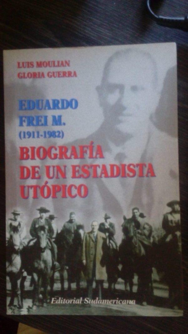 Eduardo Frei M. (1911-1982) Biografia de un estadista utópico