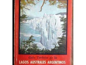 Guía turística de Los Lagos Australes Argentinos y Tierra del Fuego