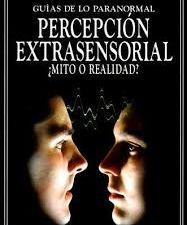 Percepción extrasensorial ¿Mito o realidad?