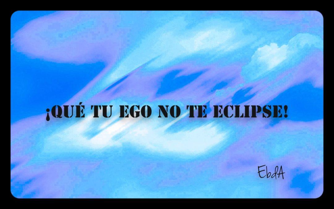 ¡Qué tu EGO no te eclipse!