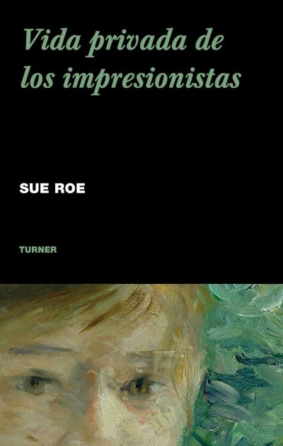 Portada de la vida privada de los impresionistas. Libro escrito por Sue Roe