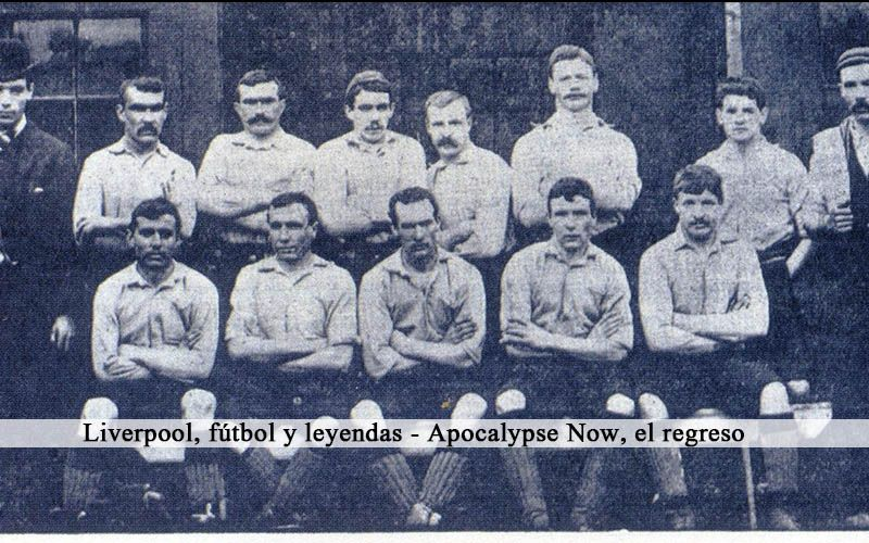 Liverpool, fútbol y leyendas – Apocalypse Now, el regreso