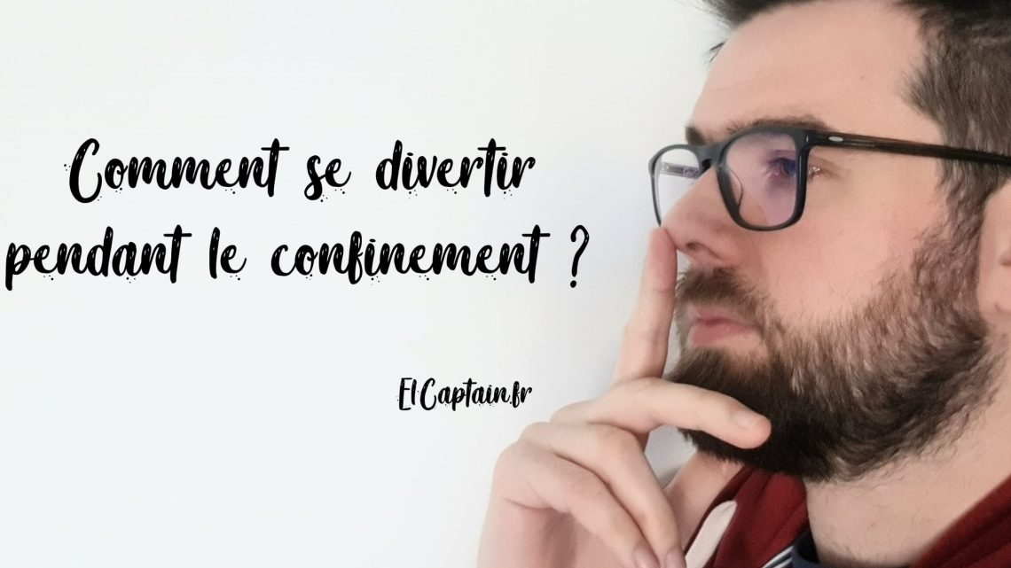 Comment se divertir pendant le confinement ?