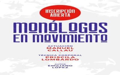 MONÓLOGOS EN MOVIMIENTO – Con Manuel Callau, Priscila Lombardo y Emiliano López – INSCRIPCIONES ABIERTAS!