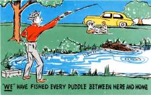 We have fished every puddle...