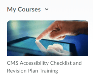 My Courses widget showing CMS Accessibility Checklist and Revision Plan Training link