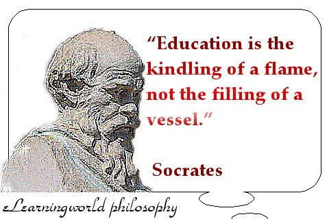 Socrates - Education is the kindling of a flame, not the filling of a vessel.