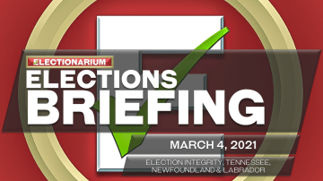 Elections Briefing, March 4, 2021: Election Integrity, Tennessee, Newfoundland