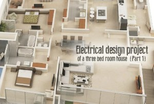 Electrical Design Project of a Three Bed Room House (Part 1)