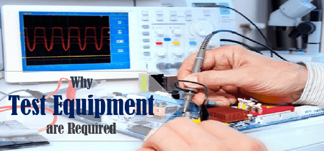 Why Test Equipment are Required