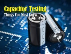 Capacitor Testing – Step by Step Method to Test Capacitor in Various Ways