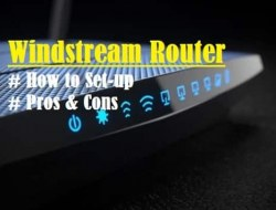 Windstream Router – How to Setup, Points to Consider, Pros and Cons