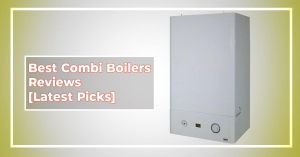 Best Combi Boilers Reviews