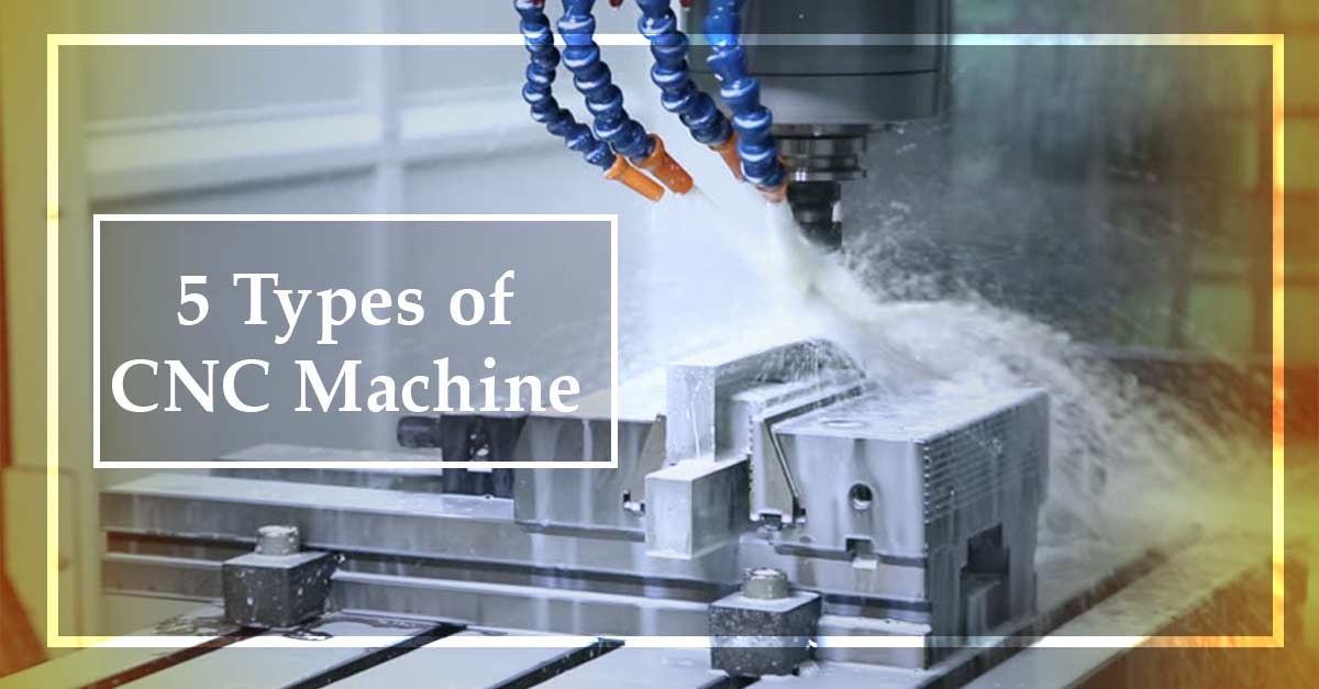 5 Types of CNC Machine
