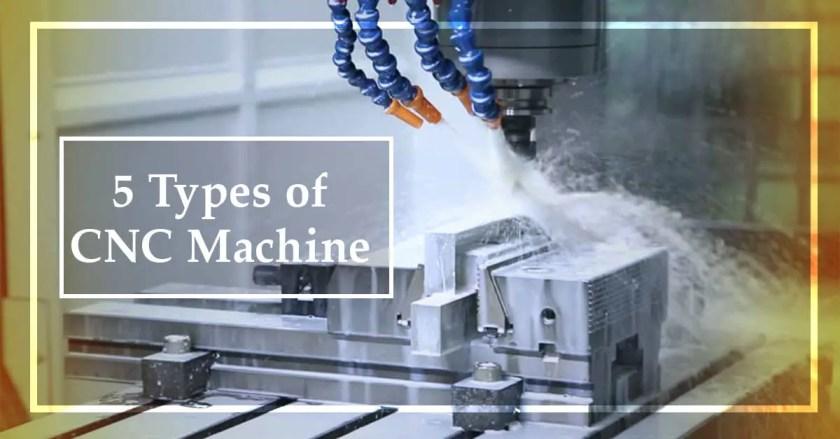 5 Types of CNC Machine