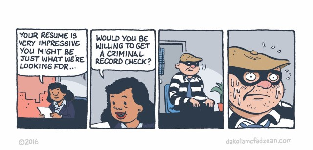 Panel 1: Hiring manager: Your resume is very impressive you might be just what we're looking for...Panel 2: Hiring manager: Would you be willing to get a criminal record check? Panel 3: (Interviewee, in burglar attire.)Panel 4: (Interviewee, sweating.)