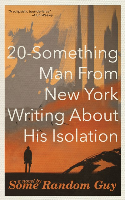 """20-Something Man from New York Writing About His Isolation,"" a novel by Some Random Guy. The cover art is a male figure silhouetted on an abstract painting."
