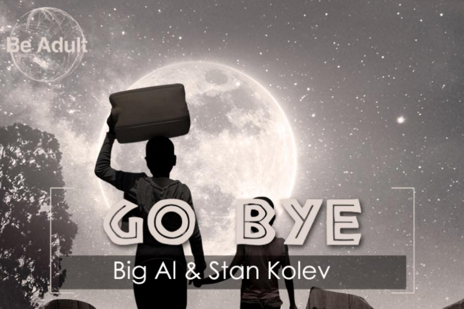 BiG AL & Stan Kolev – Go Bye! – Be Adult Music