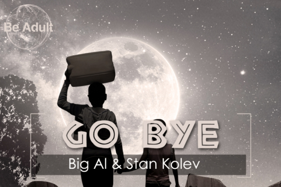 BiG AL & Stan Kolev – Go Bye! – Be Adult Music