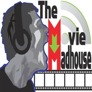 The Movie Madhouse Podcast