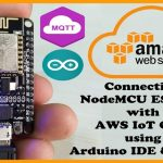 How to connect NodeMCU ESP8266 with AWS IoT Core using Arduino IDE & MQTT