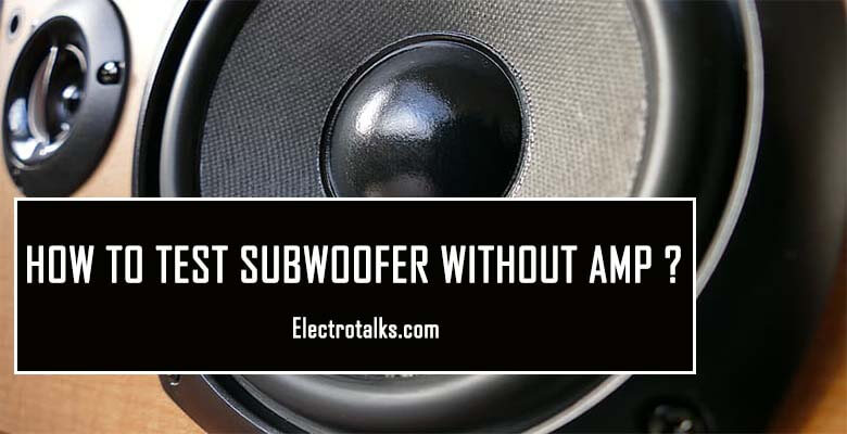 How To Test Subwoofer Without Amp