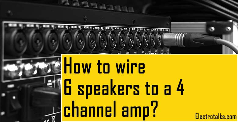 How to wire 6 speakers to a 4 channel amp
