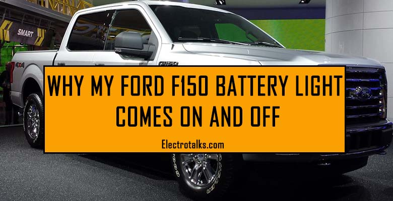 Ford F-150 battery light comes on and off
