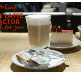 Making The Latte factor work for you