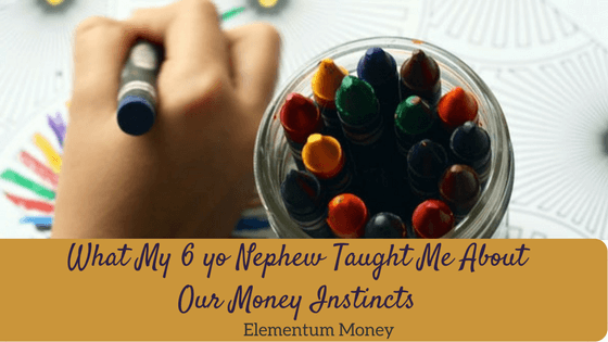 What My 6 yo Nephew Taught Me About Our Money Instincts