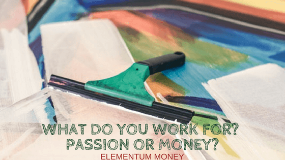 What do you work for? Passion or Money?
