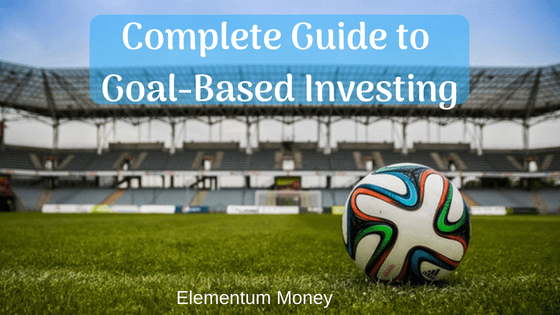 Complete Guide to Goal Based Investing