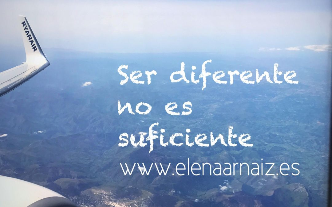 Ser diferente no es suficiente.